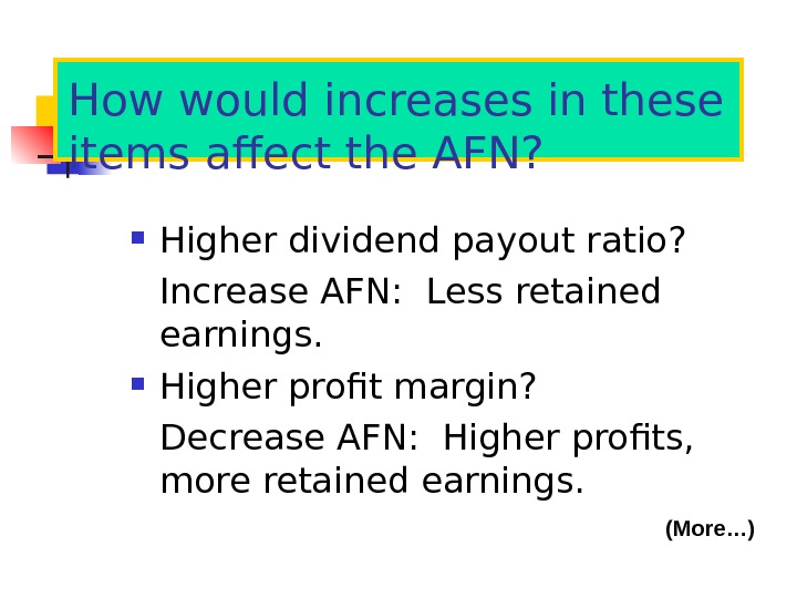 How would increases in these items affect the AFN?  Higher dividend payout ratio? Increase AFN: