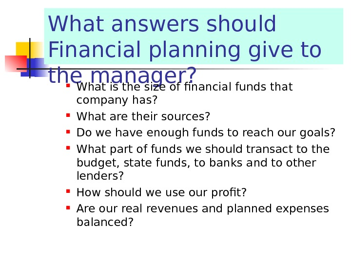 What answers should Financial planning give to the manager?  What is the size of financial