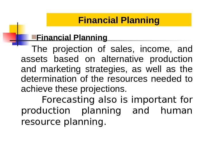 Financial Planning The projection of sales,  income,  and assets based on alternative production