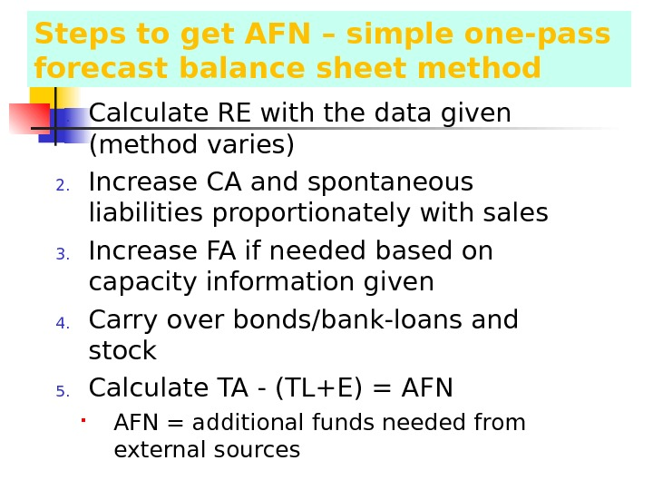 Steps to get AFN – simple one-pass forecast balance sheet method 1. Calculate RE with the