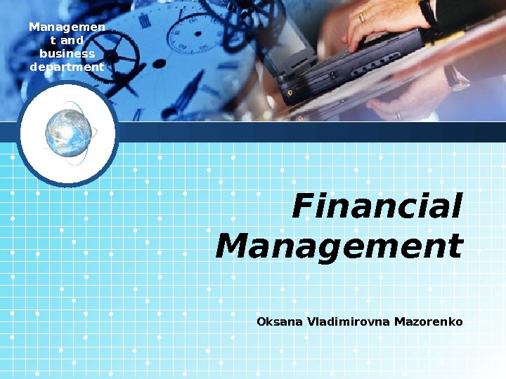 Managemen t and business department Financial Management Oksana Vladimirovna Mazorenko