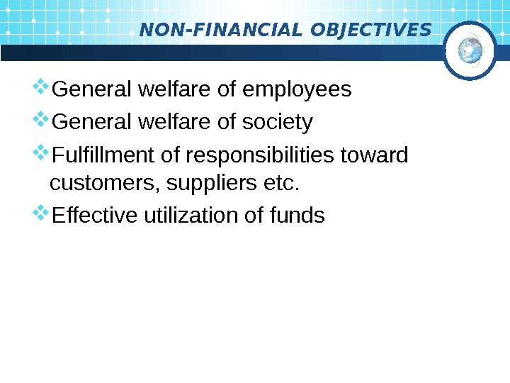 NON-FINANCIAL OBJECTIVES General welfare of employees General welfare of society Fulfillment of responsibilities toward