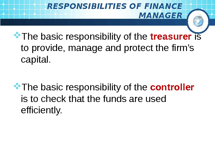 RESPONSIBILITIES OF FINANCE MANAGER The basic responsibility of the treasurer  is to provide,