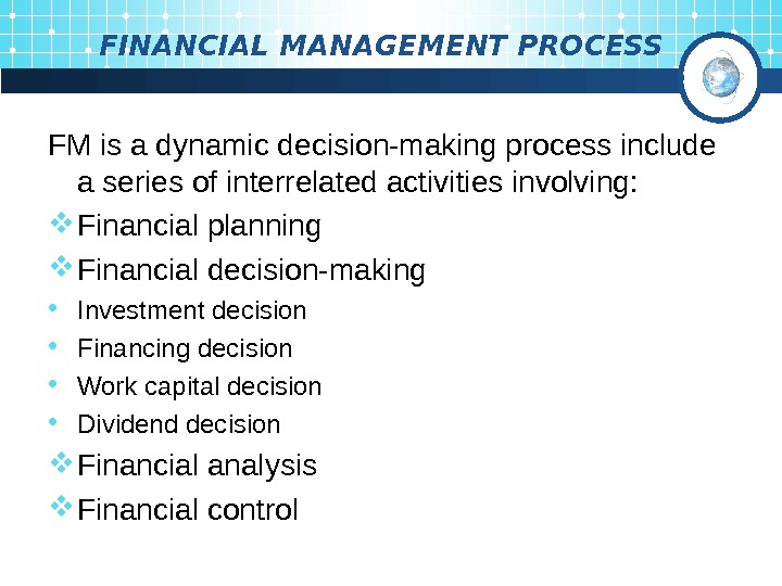 F INANCIAL M ANAGEMENT PROCESS FM is a dynamic decision-making process include a series