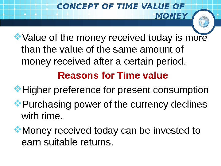 CONCEPT OF TIME VALUE OF MONEY Value of the money received today is more