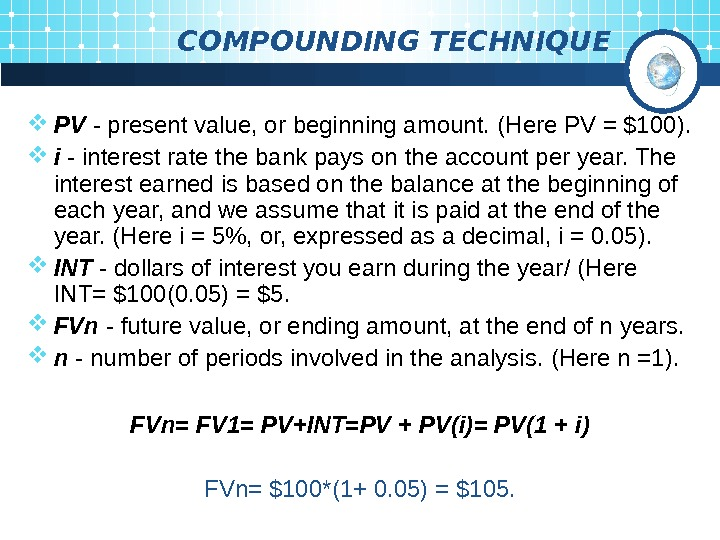 COMPOUNDING TECHNIQUE PV  - present value, or beginning amount.  ( Here PV