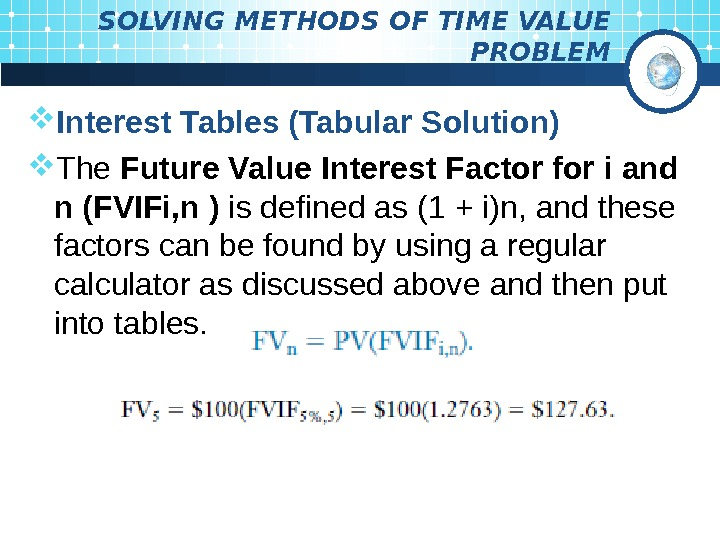 SOLVING METHODS OF TIME VALUE PROBLEM Interest Tables (Tabular Solution) The Future Value Interest