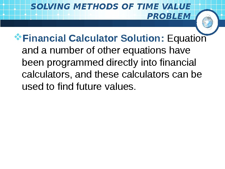 SOLVING METHODS OF TIME VALUE PROBLEM Financial Calculator Solution :  Equation and a