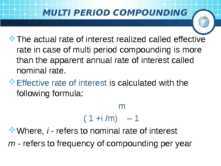MULTI PERIOD COMPOUNDING The actual rate of interest realized called effective rate in case