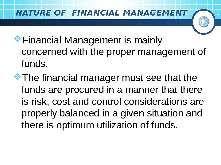 NATURE OF FINANCIAL MANAGEMENT Financial Management is mainly concerned with the proper management of