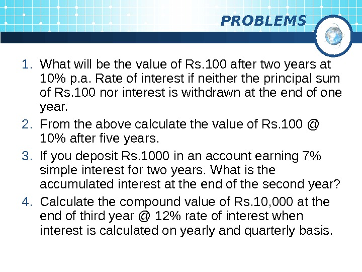 PROBLEMS 1. What will be the value of Rs. 100 after two years at