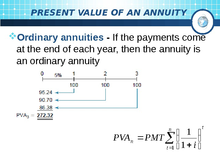 PRESENT VALUE OF AN ANNUITY Ordinary annuities  - If the payments come at