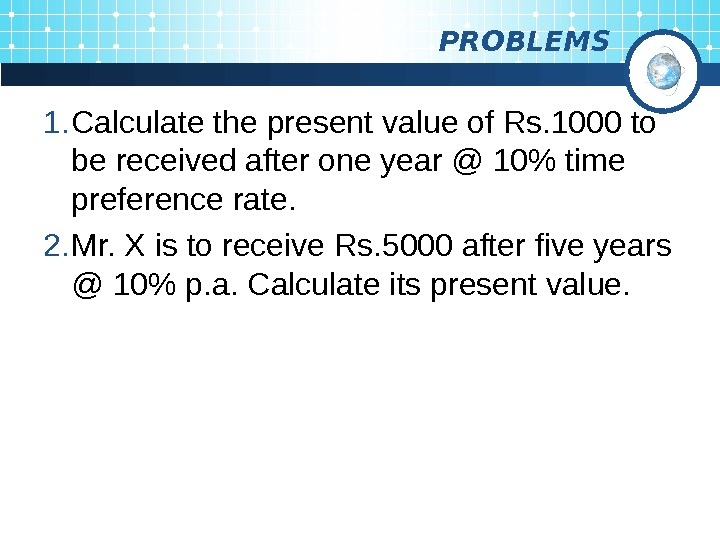 PROBLEMS 1. Calculate the present value of Rs. 1000 to be received after one