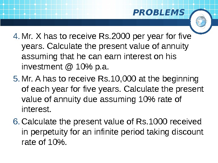 PROBLEMS 4. Mr. X has to receive Rs. 2000 per year for five years.