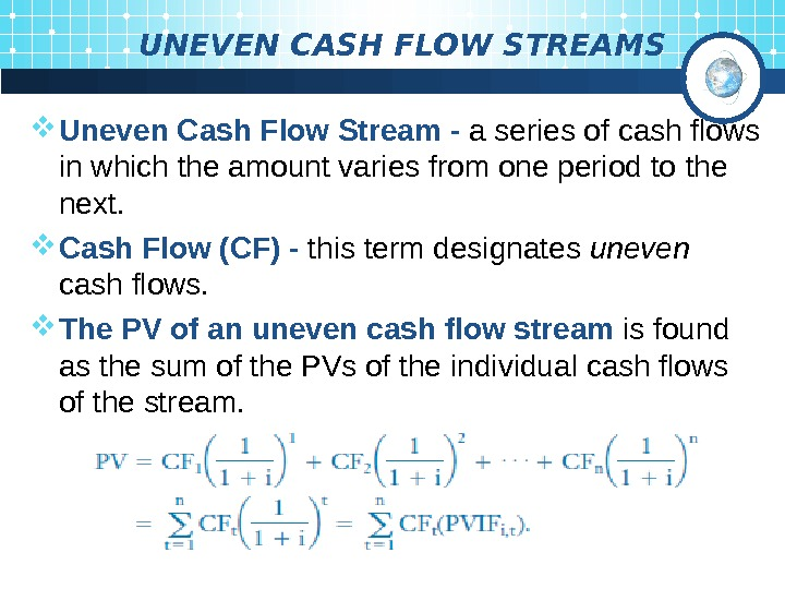 UNEVEN CASH FLOW STREAMS Uneven Cash Flow Stream - a series of cash flows