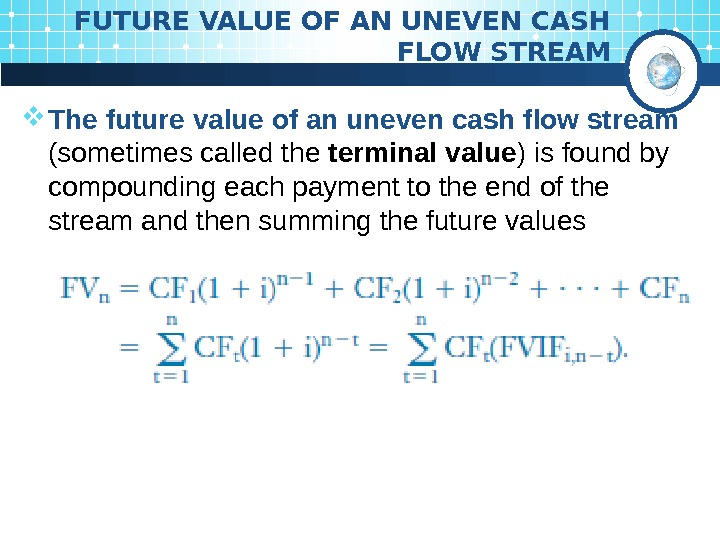 FUTURE VALUE OF AN UNEVEN CASH FLOW STREAM The future value of an uneven