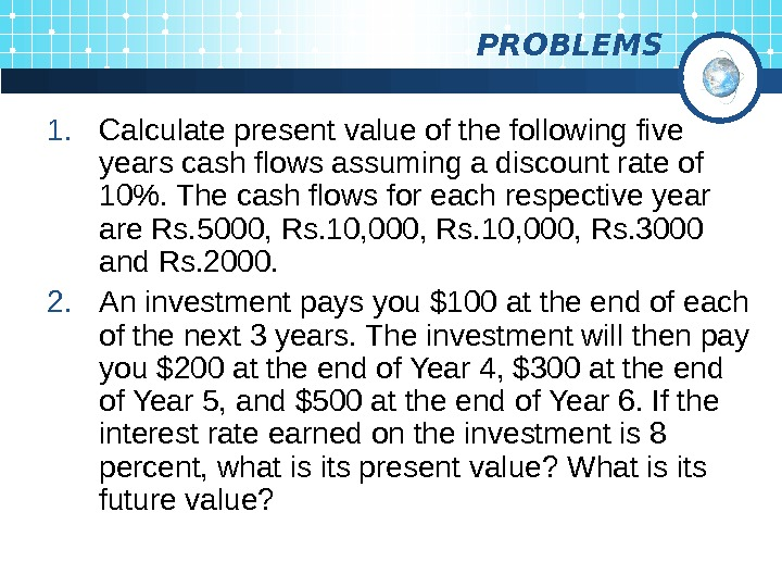PROBLEMS 1. Calculate present value of the following five years cash flows assuming a