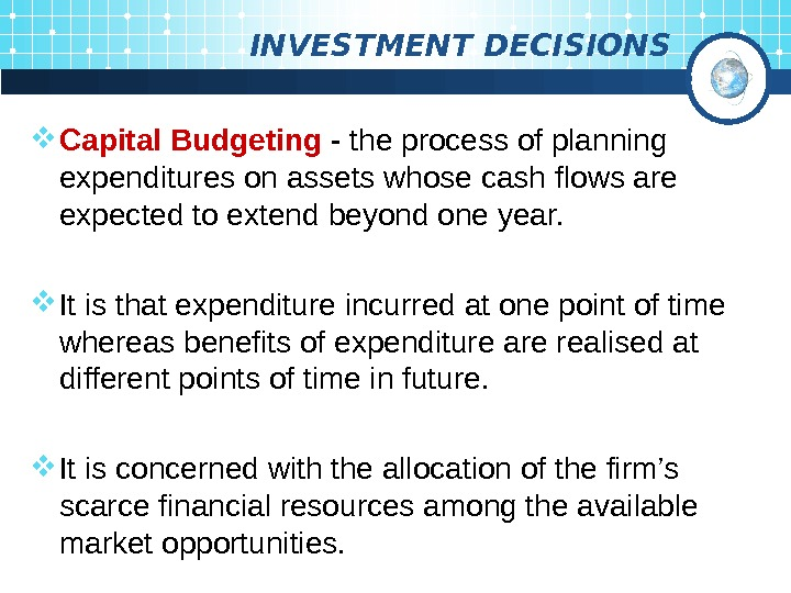 INVESTMENT DECISIONS Capital Budgeting  -  the process of planning  expenditures on