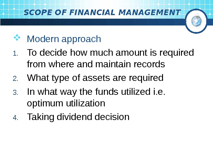 SCOPE OF FINANCIAL MANAGEMENT Modern approach 1. To decide how much amount is required