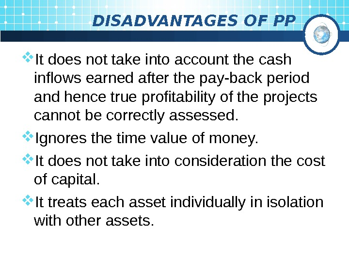 DISADVANTAGES OF PP It does not take into account the cash inflows earned after
