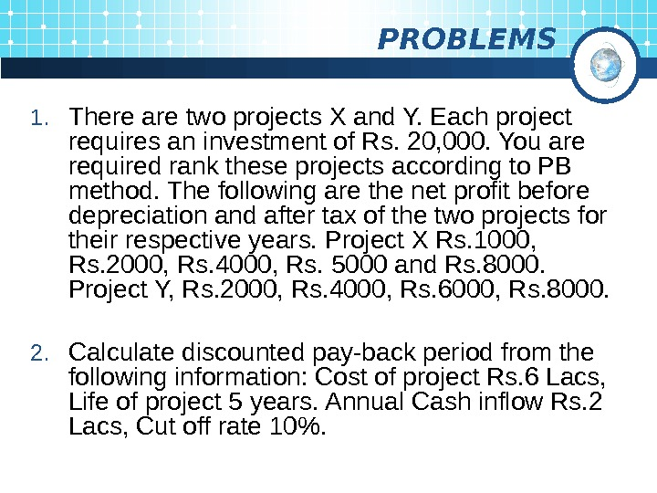 PROBLEMS 1. There are two projects X and Y. Each project requires an investment