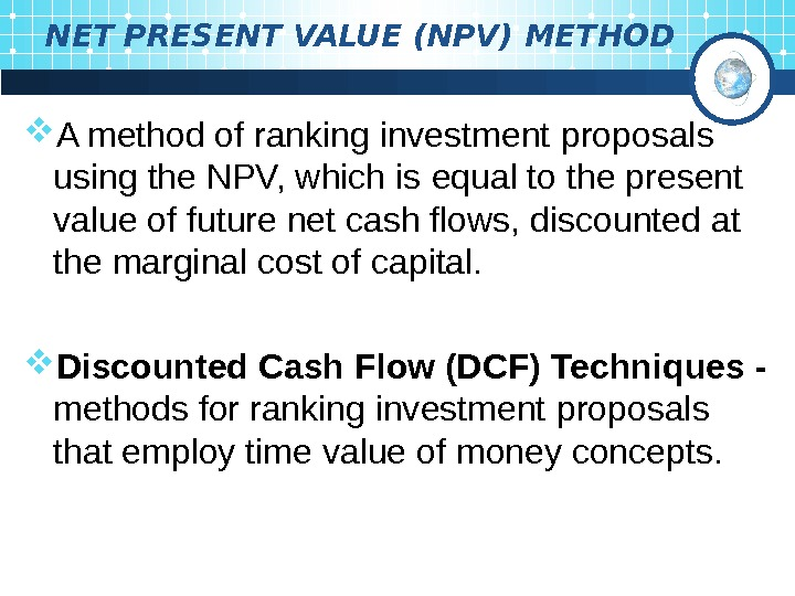 NET PRESENT VALUE (NPV)  METHOD A method of ranking investment  proposals using