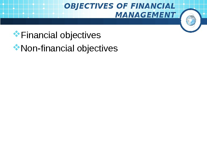 OBJECTIVES OF FINANCIAL MANAGEMENT Financial objectives Non-financial objectives