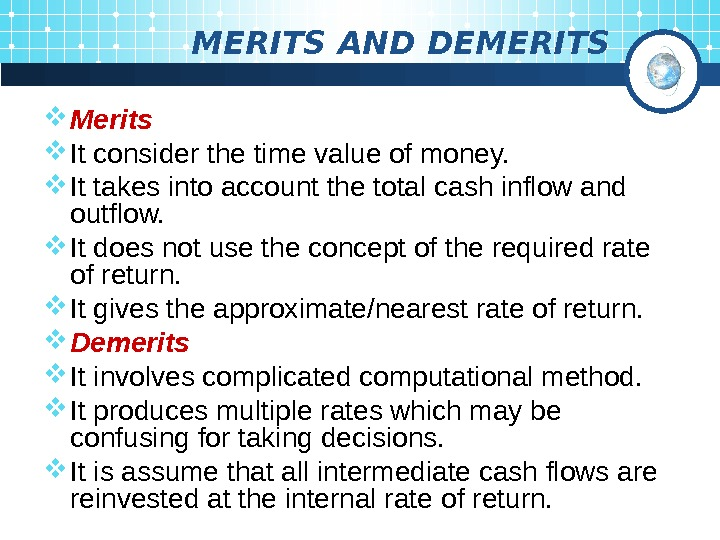 MERITS AND DEMERITS Merits It consider the time value of money.  It takes