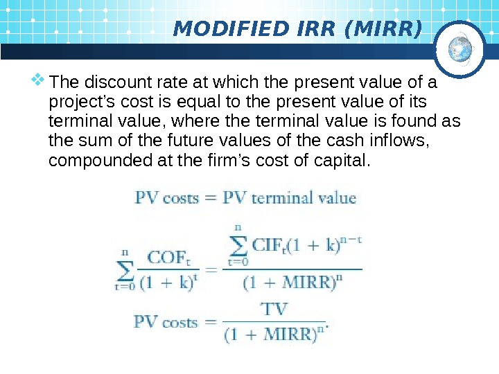 MODIFIED IRR (MIRR) The discount rate at which the  present value of a