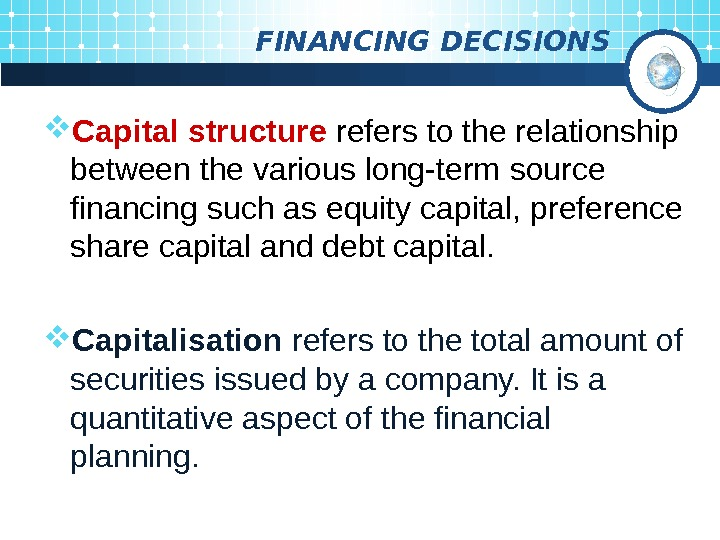 FINANCING DECISIONS Capital structure  refers to the relationship between the various long-term