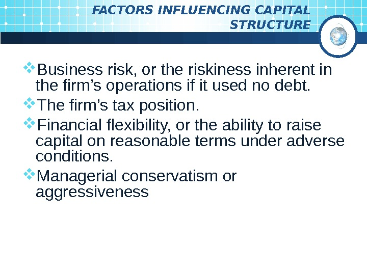 FACTORS INFLUENCING CAPITAL STRUCTURE Business risk, or the riskiness inherent in the firm's operations