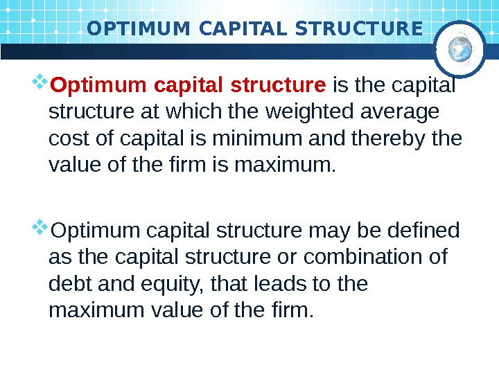 OPTIMUM CAPITAL STRUCTURE Optimum capital structure is the capital structure at which the weighted