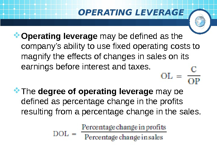 OPERATING LEVERAGE Operating leverage may be defined as the  company's ability to use