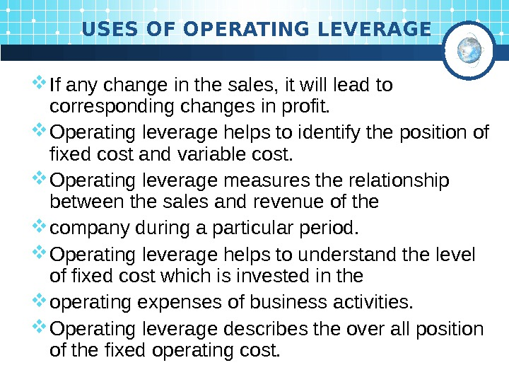 USES OF OPERATING LEVERAGE If any change in the sales, it will lead to