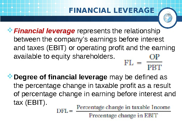 FINANCIAL LEVERAGE Financial leverage  represents the relationship between the company's earnings before interest