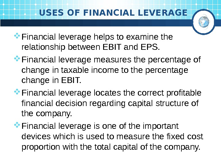 USES OF FINANCIAL LEVERAGE Financial leverage helps to examine the relationship between EBIT and
