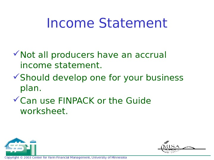 Copyright © 2003 Center for Farm Financial Management, University of Minnesota Income Statement Not all producers
