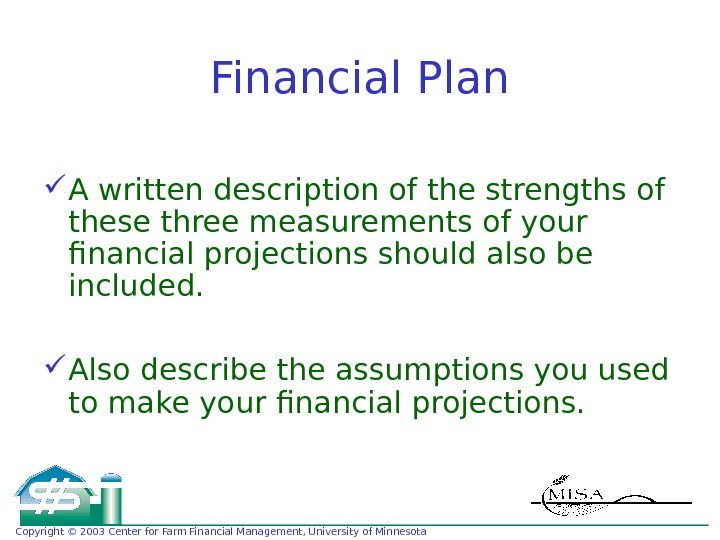 Copyright © 2003 Center for Farm Financial Management, University of Minnesota Financial Plan A written description