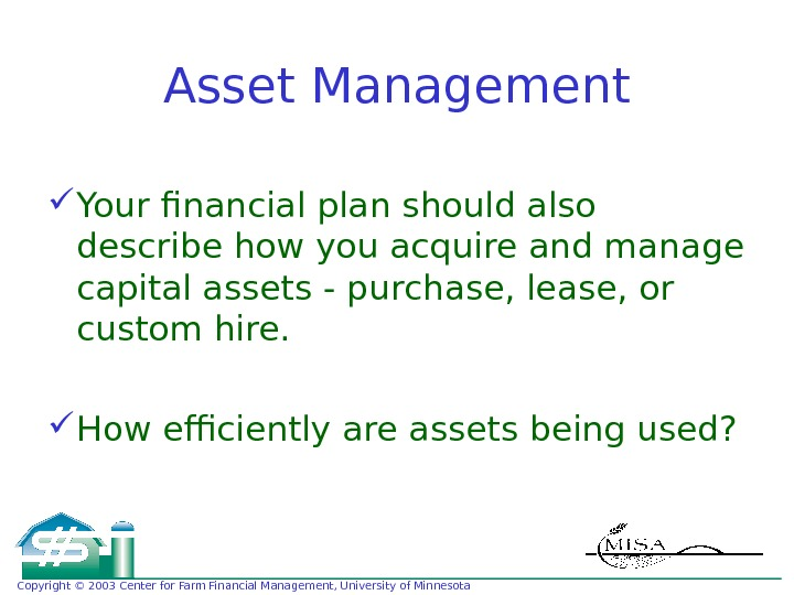 Copyright © 2003 Center for Farm Financial Management, University of Minnesota Asset Management Your financial plan