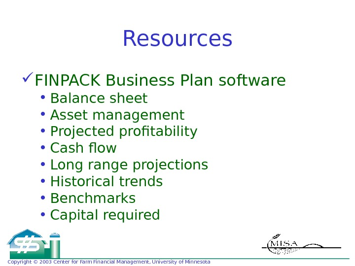 Copyright © 2003 Center for Farm Financial Management, University of Minnesota Resources FINPACK Business Plan software