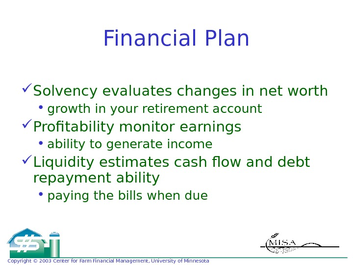 Copyright © 2003 Center for Farm Financial Management, University of Minnesota Financial Plan Solvency evaluates changes