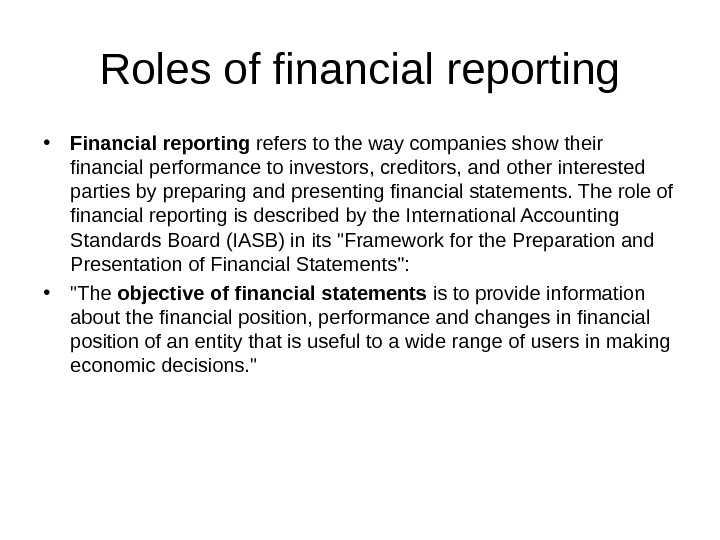 Roles of financial reporting • Financial reporting refers to the way companies show their