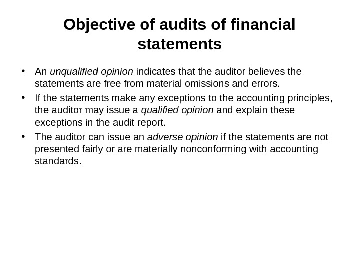 Objective of audits of financial statements • An unqualified opinion indicates that the auditor