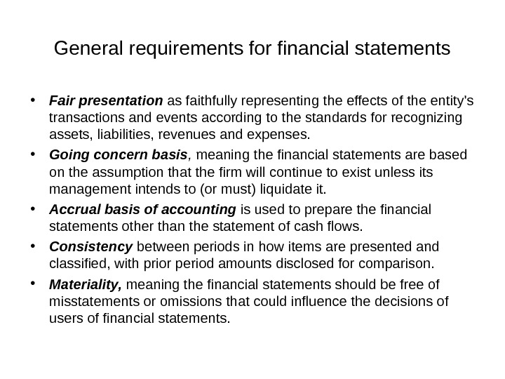 General requirements for financial statements • Fair presentation as faithfully representing the effects of