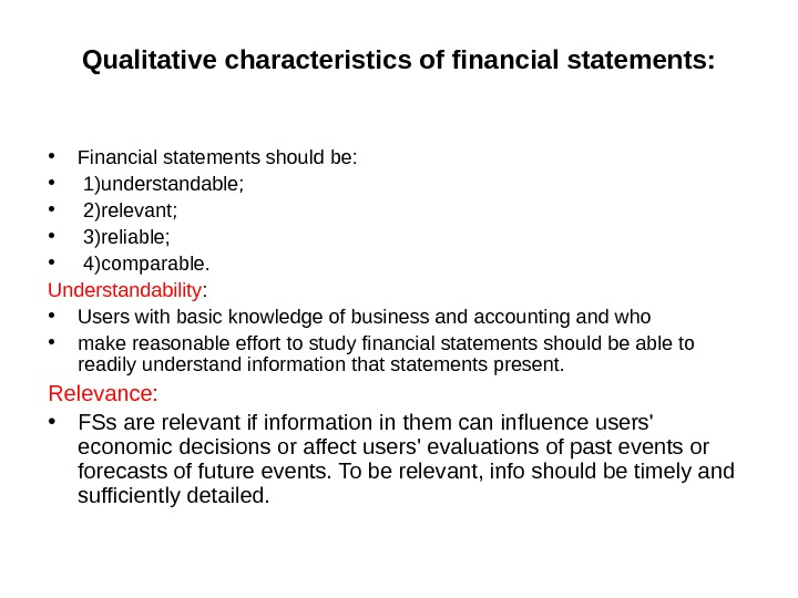 Qualitative characteristics of financial statements:  • Financial statements should be:  •