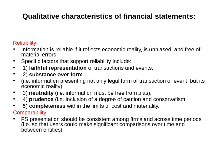 Qualitative characteristics of financial statements: Reliability:  • Information is reliable if it reflects