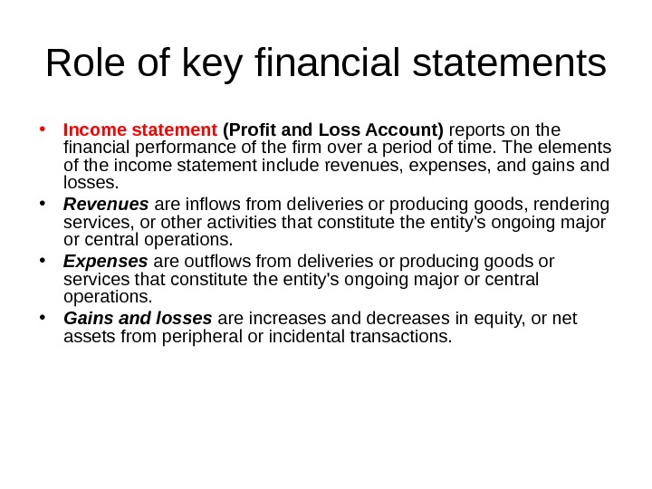Role of key financial statements • Income statement (Profit and Loss Account) reports on