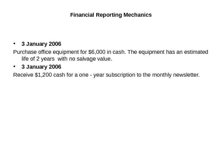 Financial Reporting Mechanics • 3 January 2006 Purchase office equipment for $6, 000 in