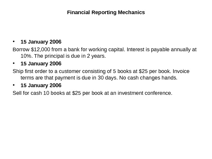 Financial Reporting Mechanics • 15 January 2006 Borrow $12, 000 from a bank for