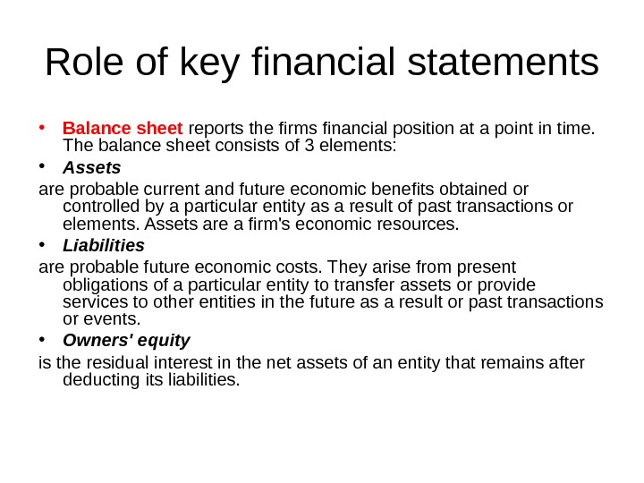 Role of key financial statements • Balance sheet reports the firms financial position at